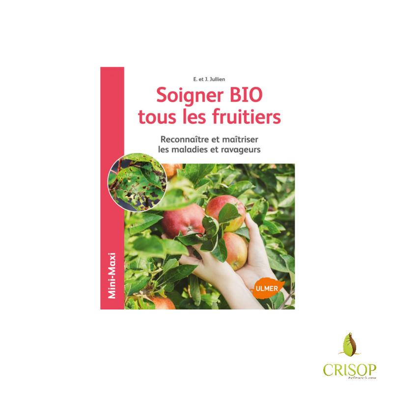 Soigner bio les fruitiers - Mini Maxi - Auteurs : E. et J. JULLIEN