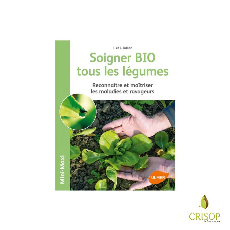 Soigner bio tous les légumes - Elisabeth et Jérôme Jullien